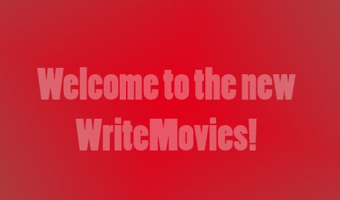 Welcome to the new WriteMovies!