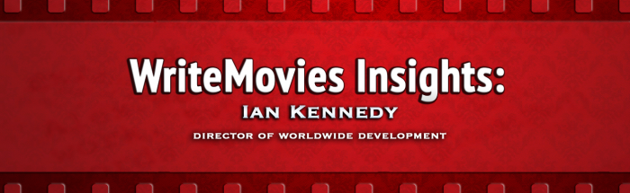 WriteMovies Insights: Ian Kennedy Director of Worldwide Development