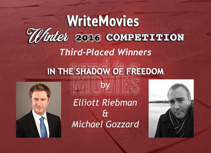 Meet our Winter 2016 Screenwriting Contest Third Placed Winners: IN THE SHADOW OF FREEDOM by Elliott Riebman and Michael Gozzard